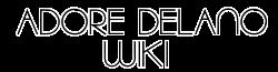 Adore Delano Wikia