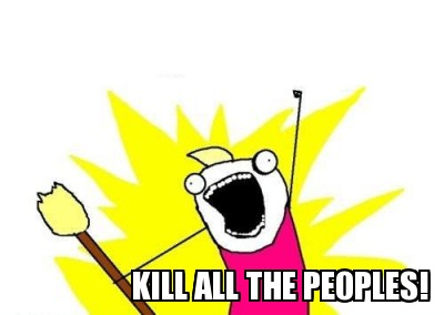 File:Kill all the peoples.jpg