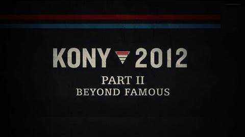KONY 2012 Part II - Beyond Famous