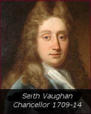 Seith Vaughan - Chancellor 1709-14