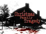 A Christmas Family Tragedy