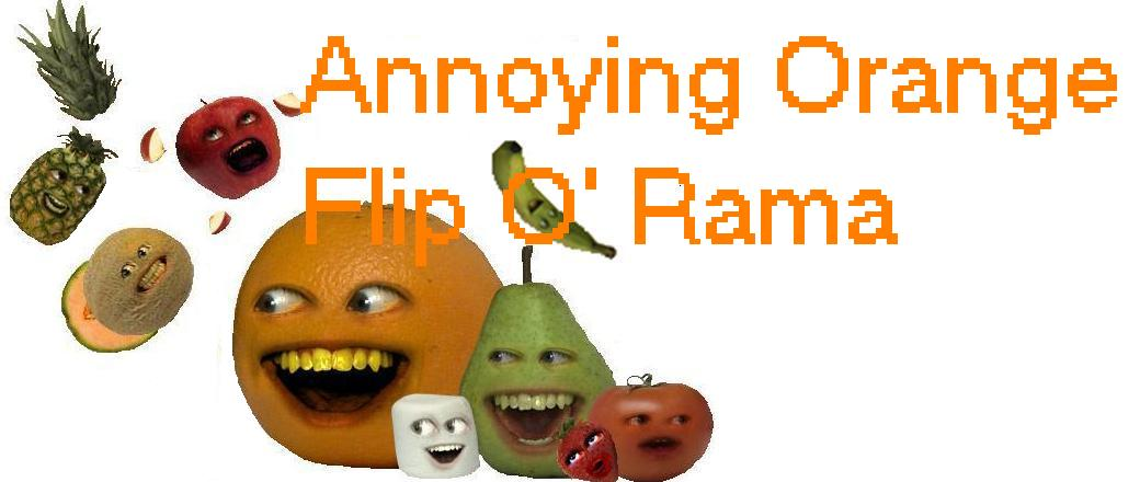 annoying orange flip o rama annoying orange fanon wiki