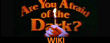 Are You Afraid of the Dark Wiki