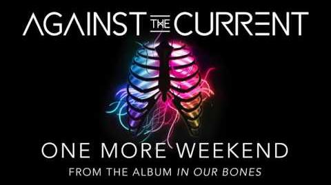Against The Current One More Weekend