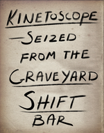 Kinetoscope Graveyard Shift Bar