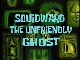 11b Squidward, the Unfriendly Ghost.jpg