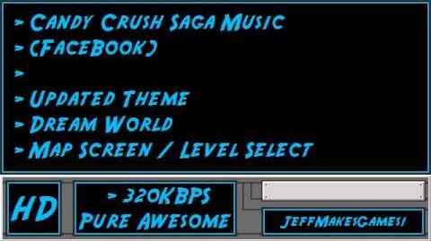 Candy Crush Saga (FaceBook) Music - Updated Theme - Dream World - Map Screen Level Select