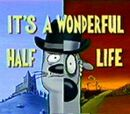 It's a Wonderful Half Life