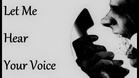 """""""Let Me Hear Your Voice"""" Creepypasta"""