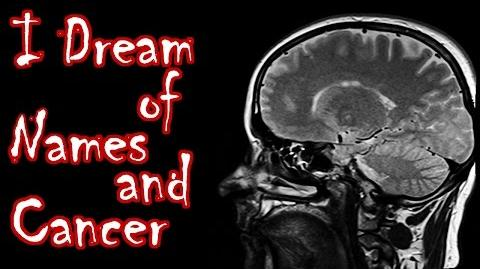 I Dream of Names and Cancer by UnsettlingStories.com - Nosleep