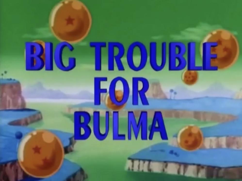 File:Big Trouble for Bulma.jpg