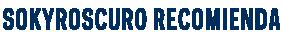 Archivo:Sokyroscuro recomienda.png