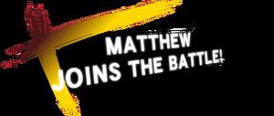 MatthewJoinsTheBattle!