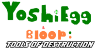 YoshiEgg & Bloop: Tools of Destruction