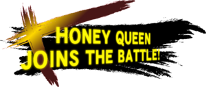 HoneyQueenJoinsTheBattle!