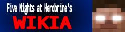 Five Nights at Herobrine Wikia