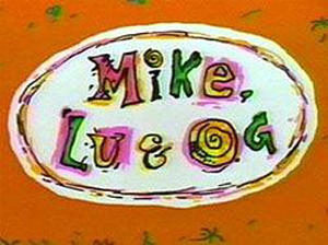 Mike, Lu & Og