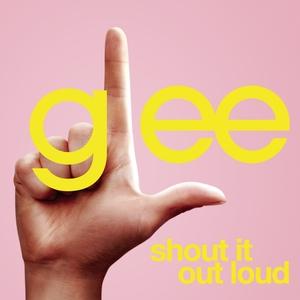 File:Shout-It-Out-Loud-Glee-Cast-Version.jpg