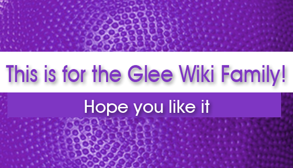 File:This is for the Glee Wiki Family.png