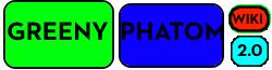 Greeny Phatom Wiki 2.0 Wiki