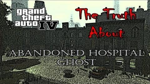 Grand Theft Auto 4 - The Truth About The Abandoned Hospital Ghost