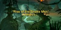 Rise of the Snakemen, Part 1
