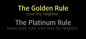 The Golden and Platinum Rule