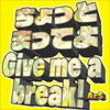 Chotto Matte yo Give Me A Break!