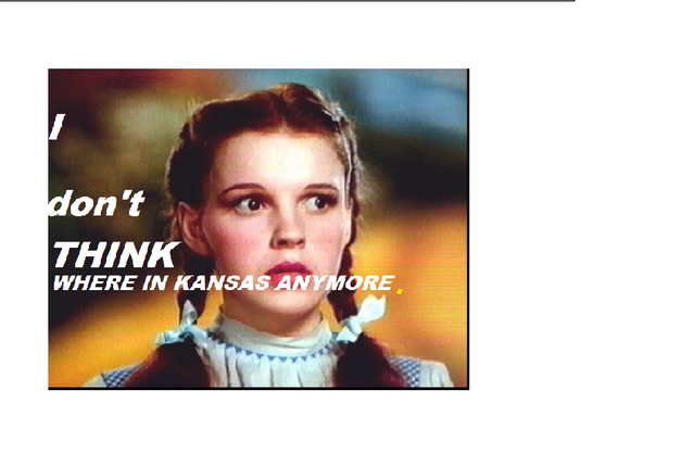 File:I DON'T THINK WHERE IN KANSAS DORTHY..png