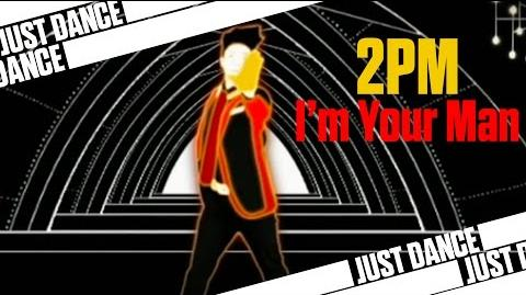 2PM - I'm Your Man Just Dance Wii 2