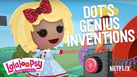 Dot's Genius Inventions! We're Lalaloopsy