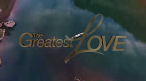 The greatest love titlecard