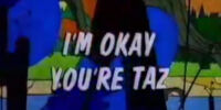 I'm Okay You're Taz