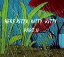 Here Kitty, Kitty, Kitty Part II