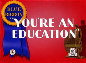 You're An Education!