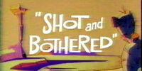 Shot and Bothered