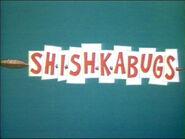 Shiskabugs