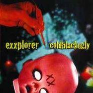 Exxplorer - Coldblackugly