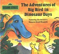 The Adventures of Big Bird in Dinosaur Days