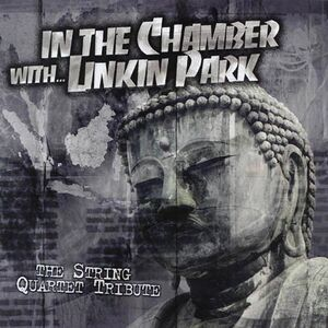 Linkin Park - In The Chamber... The String Quartet Tribute To Linkin Park - Front Cover