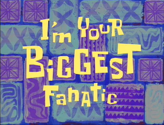 File:I'm Your Biggest Fanatic.png