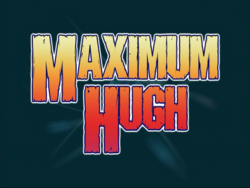 Maximum Hugh Title Card