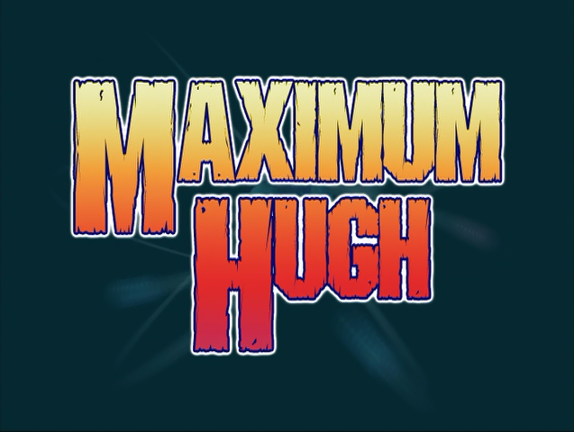 File:Maximum Hugh Title Card.png