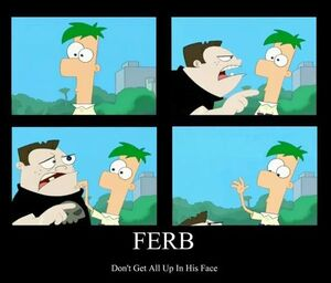 Ferb up in his face