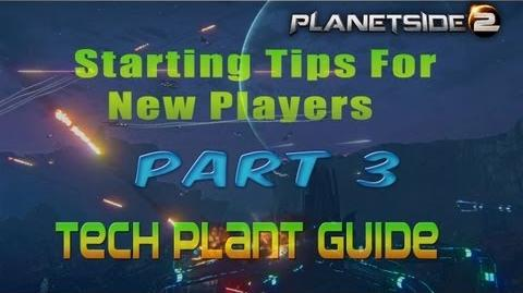 Planetside 2 Starting Tips For New Players Part 3-Tech Plant Guide
