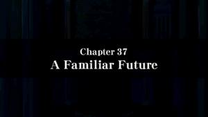 Chapter 37 - A Familiar Future