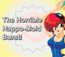 The Horrible Happo Mold-Burst!