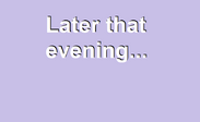 Later that evening