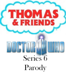 Thomas & Friends-Doctor Who Series 6 Parody Title