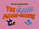 The Glass Moan-Agerie